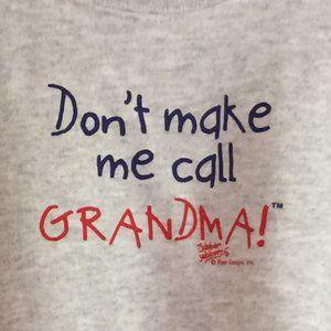SWEATSHIRT - DON'T MAKE ME CALL GRANDMA, NWT